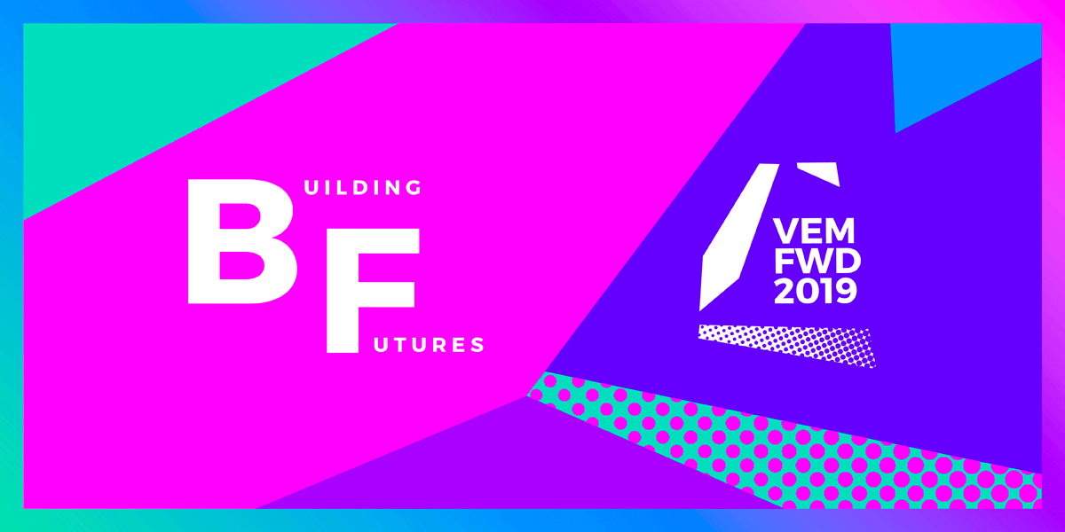 VEMFWD 2019 - Building Futures